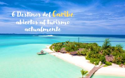 6 destinos del Caribe abiertos al turismo actualmente